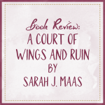 Book Review A Court of Wings and Ruin by Sarah J. Maas