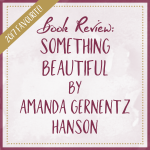 Book Review Something Beautiful by Amanda Gernentz Hanson