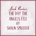 Book Review The Day The Angels Fell by Shaun Smucker