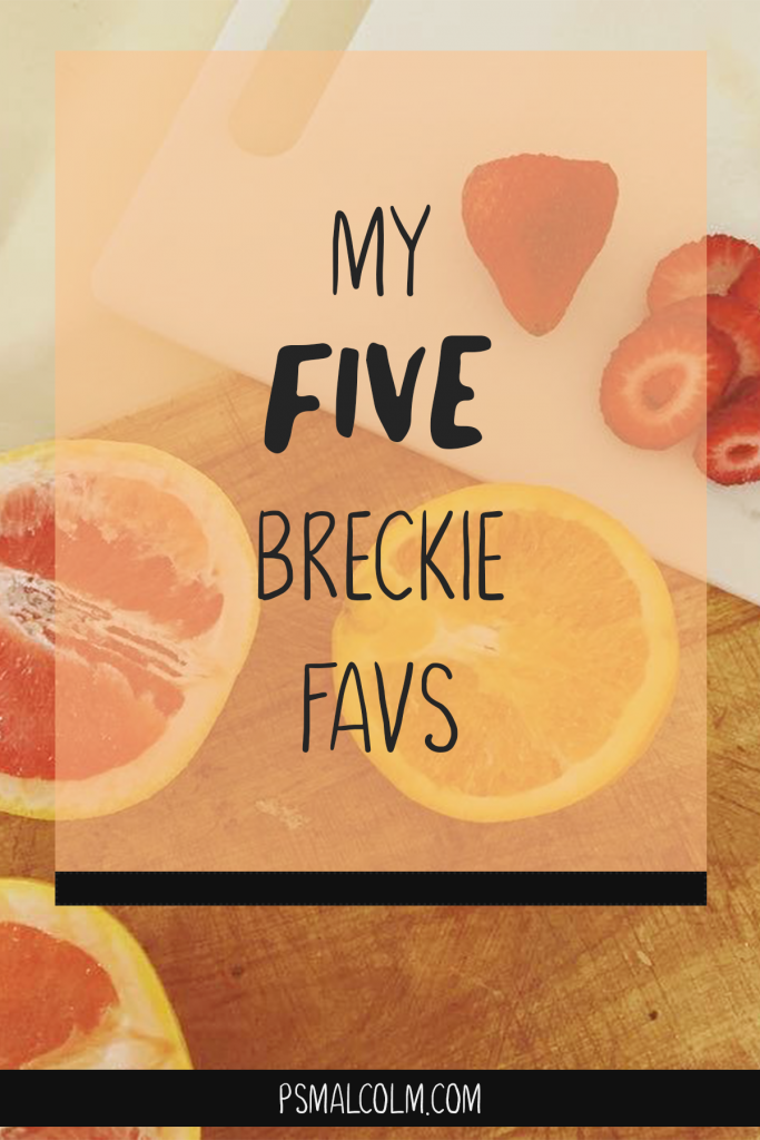 My 5 Breckie Favourites
