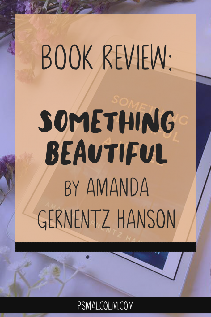 Book Review | Something Beautiful, by Amanda Gernentz Hanson