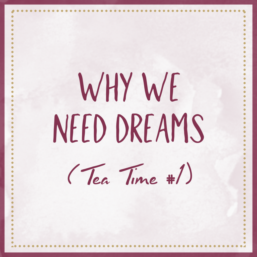 Why We Need Dreams (Tea Time #1)