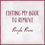 Editing My Book To Remove Purple Prose
