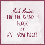Book Review The Thousandth Floor by Katharine McGee