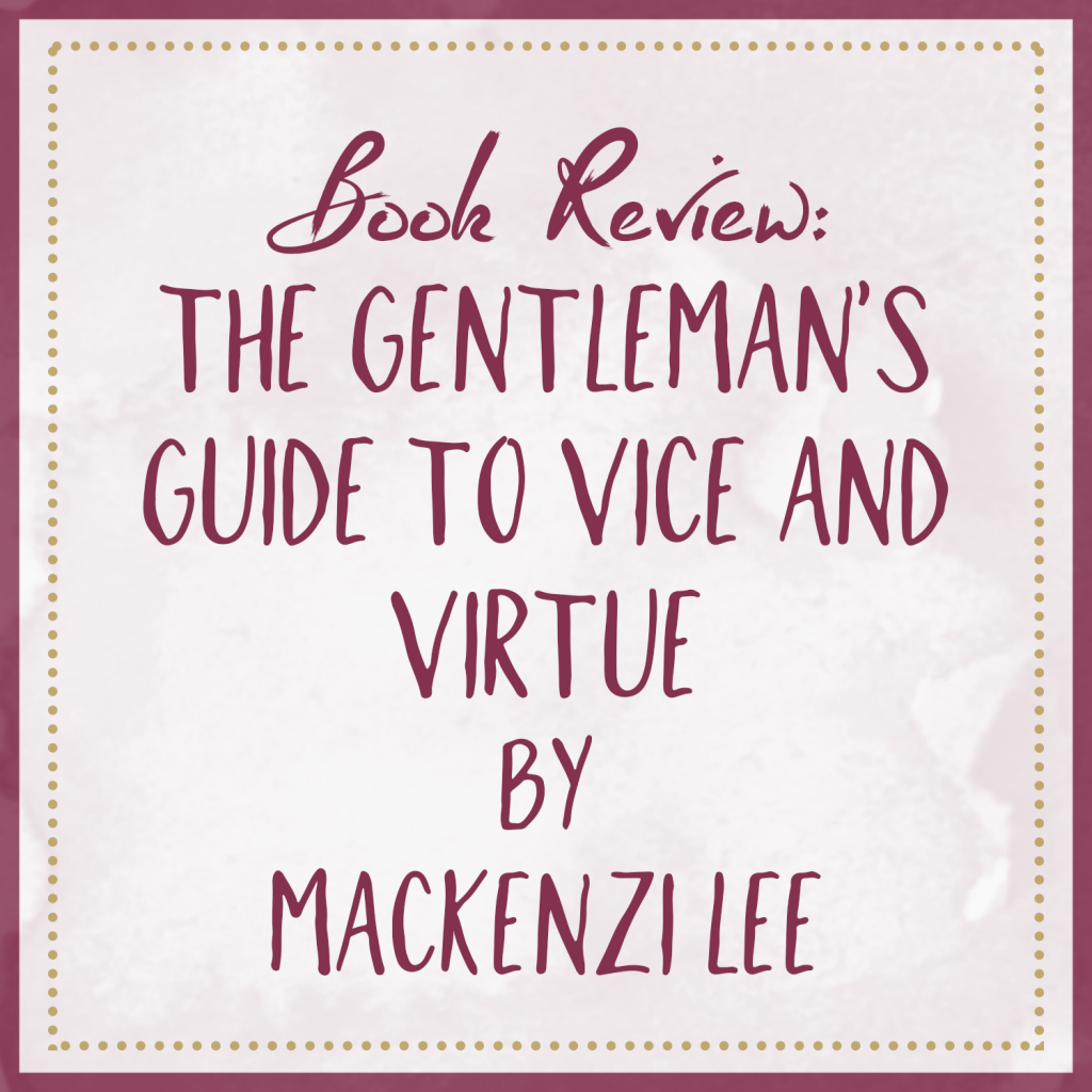 Book Review | The Gentleman's Guide To Vice and Virtue, by Mackenzi Lee