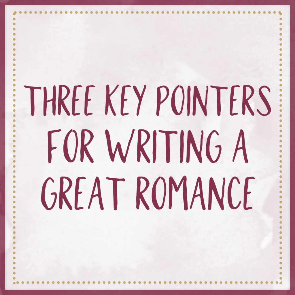Three Key Pointers for Writing A Great Romance