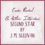 Cover Reveal & Author Interview -- Second Star, by J. M. Sullivan