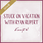 Stuck On Vacation With Ryan Rupert - Excerpt #1