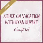 Stuck On Vacation With Ryan Rupert - Excerpt #2