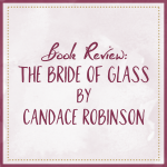 Book Review The Bride Of Glass Candace Robinson