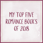 My Top Five Romance Books Of 2018