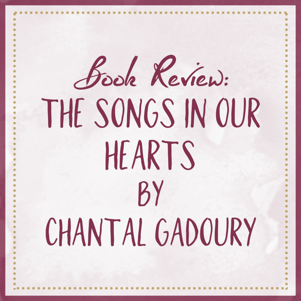 Book Review – The Songs In Our Hearts, by Chantal Gadoury