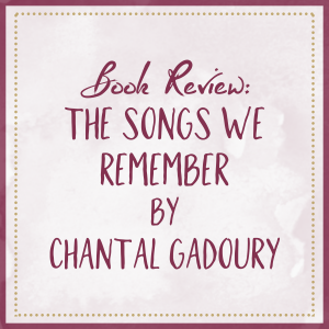 Book Review – The Songs We Remember, by Chantal Gadoury