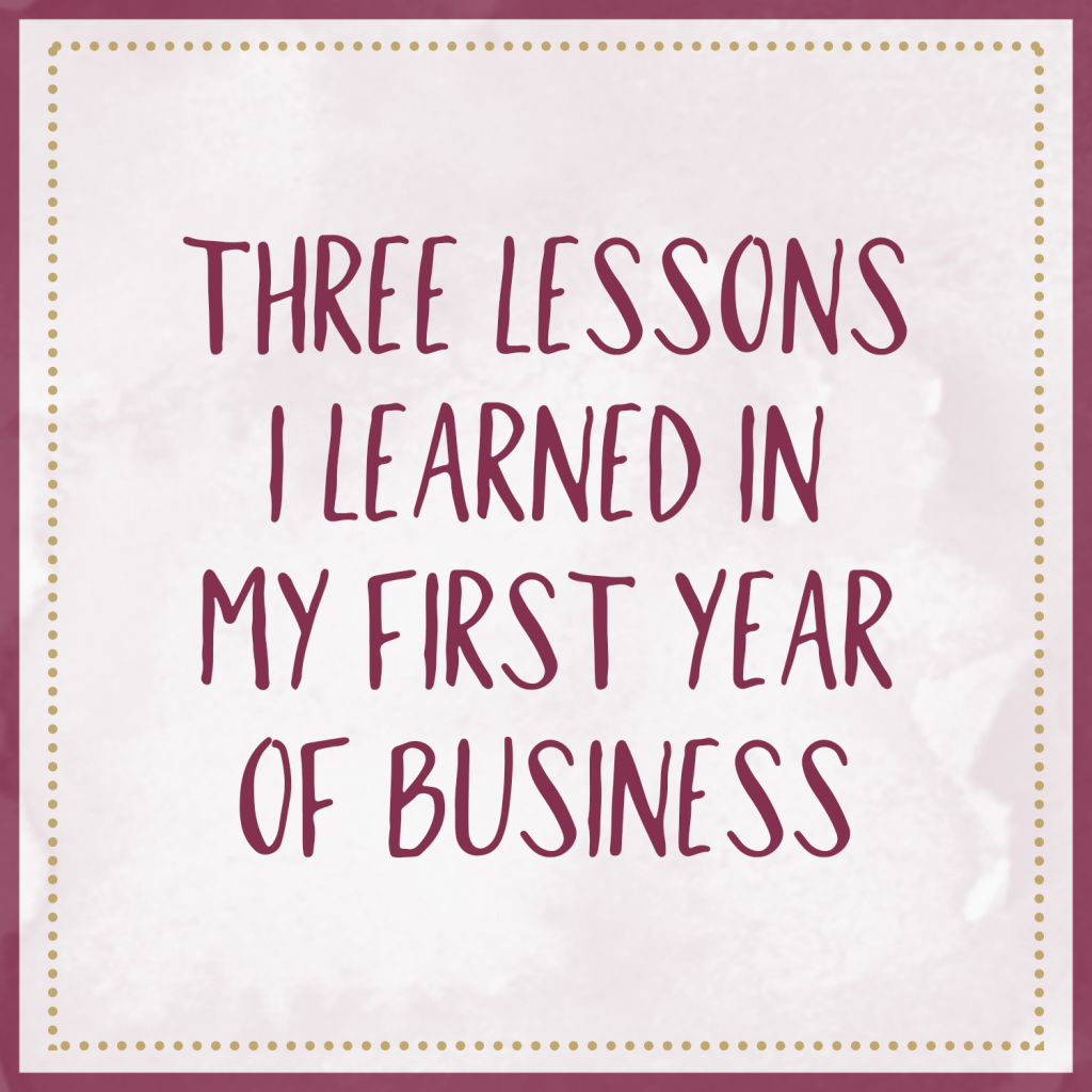 Three Lessons I Learned In My First Year Of Business