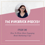 The Paperback Podcast - Episode One - How To Write More Engaging Book Marketing Copy