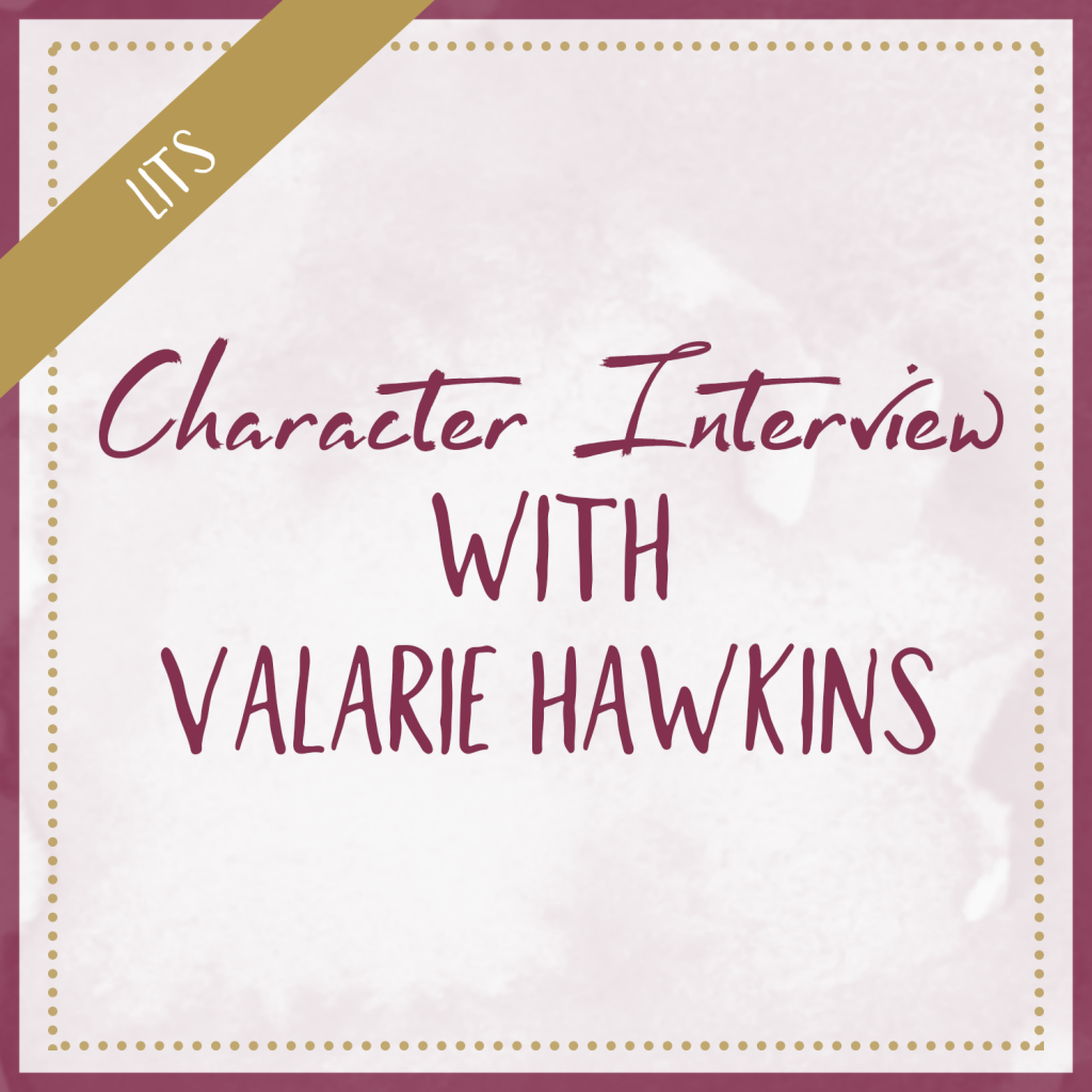 Character Interview With Valarie Hawkins