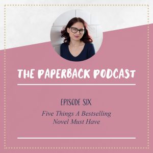 The Paperback Podcast – Ep 6 – Five Things A Bestselling Novel Must Have