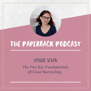 The Paperback Podcast – Ep 7 – The Five Key Fundamentals Of Good Storytelling