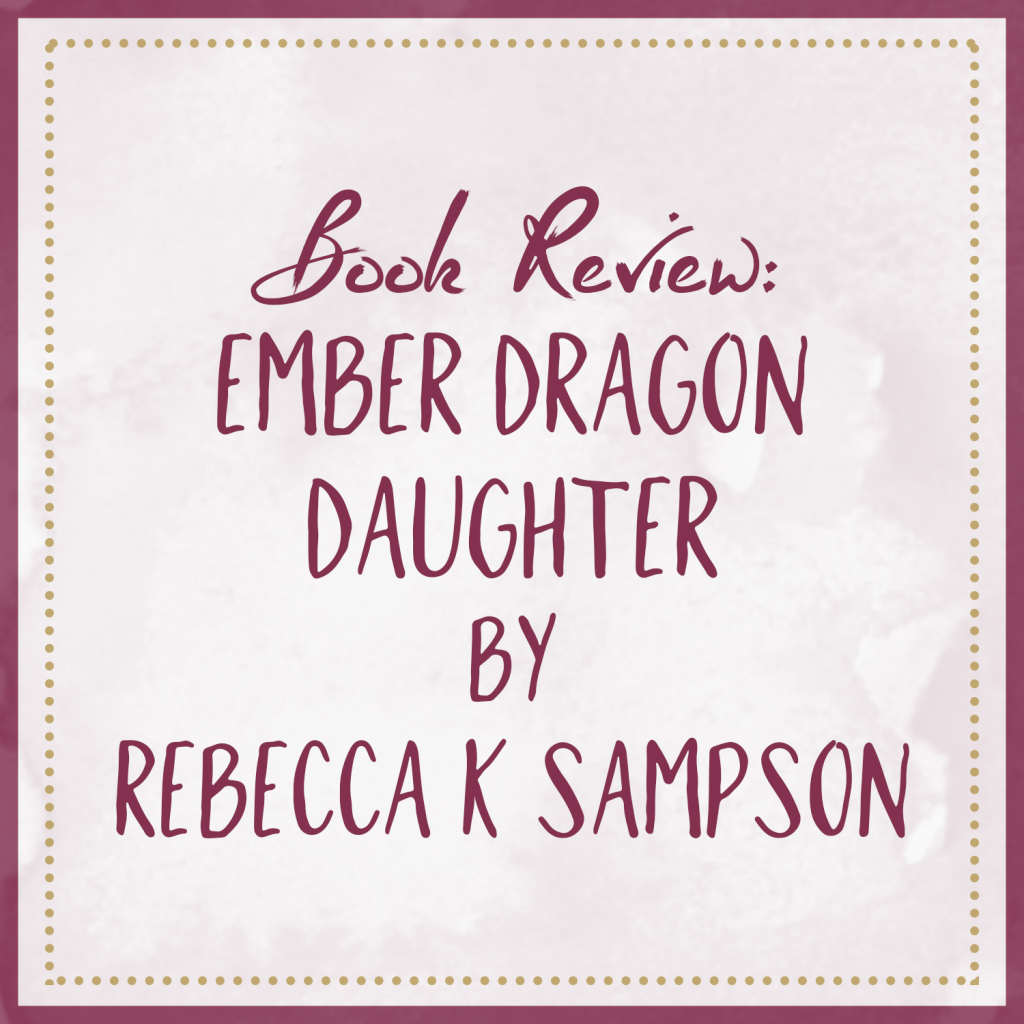 Book Review – Ember Dragon Daughter, by Rebecca K. Sampson