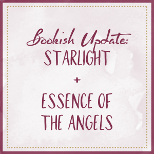 Bookish Update: Starlight & Essence Of The Angels