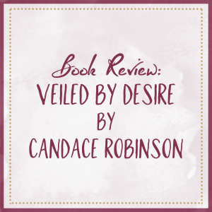 Book Review: Veiled by Desire, by Candace Robinson