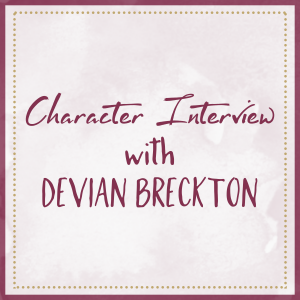 Character Interview with Devian Breckton