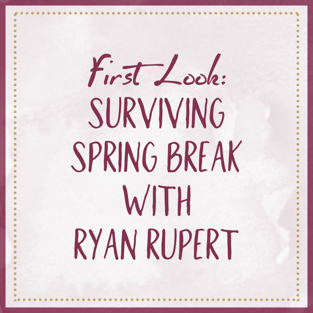 First Look – Surviving Spring Break With Ryan Rupert