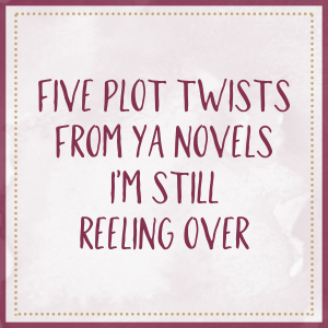 Five Plot Twists From YA Novels I'm Still Reeling Over