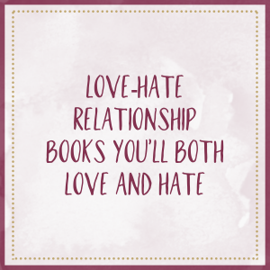 Love-Hate Relationship Books You'll Both Love And Hate