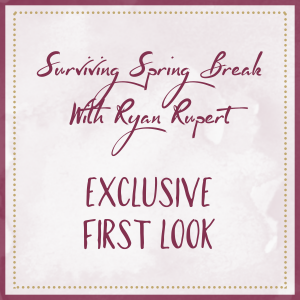 Surviving Spring Break With Ryan Rupert: Exclusive First Look