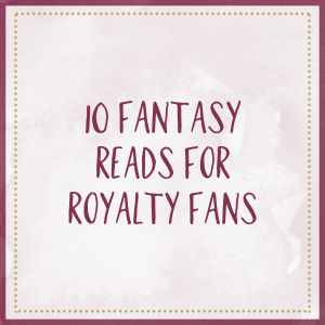 10 Fantasy Reads For Royalty Fans